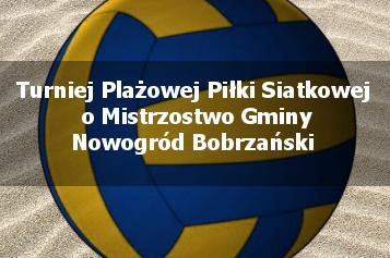 Otwarty Turniej Plażowej Piłki Siatkowej o Mistrzostwo Gminy Nowogród Bobrzański